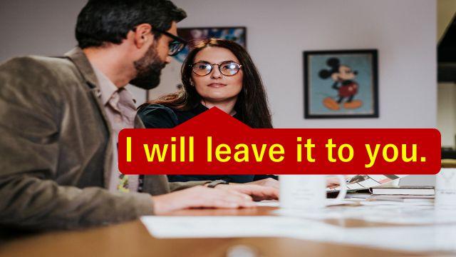 """I will leave it to you.""と仕事の打ち合わせで相手に伝えている会社員"