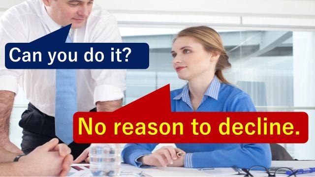 """No reason to decline.""と仕事の打ち合わせで相手に伝えている会社員"