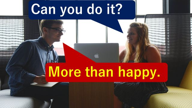 """More than happy.""と仕事の打ち合わせで相手に伝えている会社員"